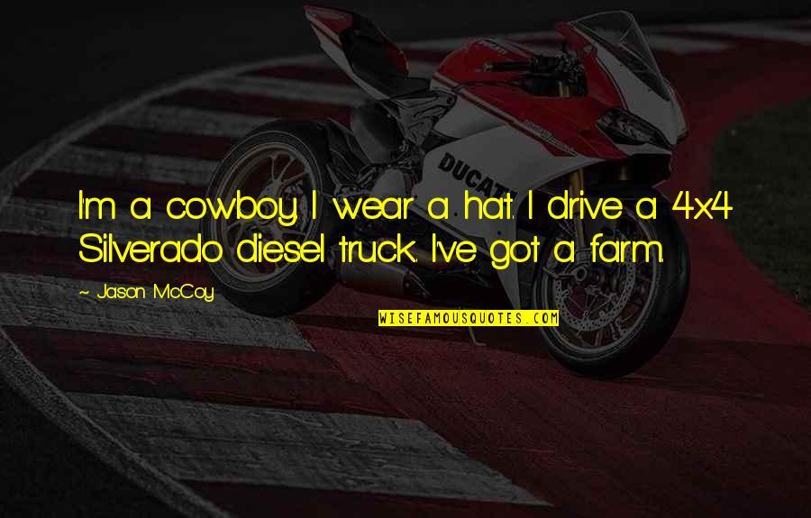 Diesel Truck Quotes By Jason McCoy: I'm a cowboy. I wear a hat. I