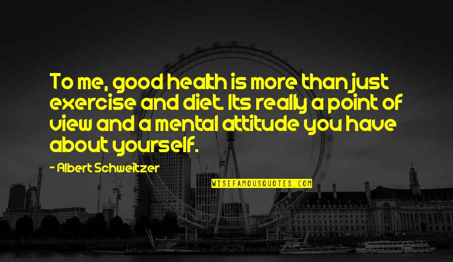 Diet And Health Quotes By Albert Schweitzer: To me, good health is more than just