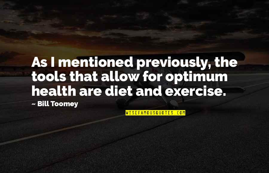 Diet And Health Quotes By Bill Toomey: As I mentioned previously, the tools that allow