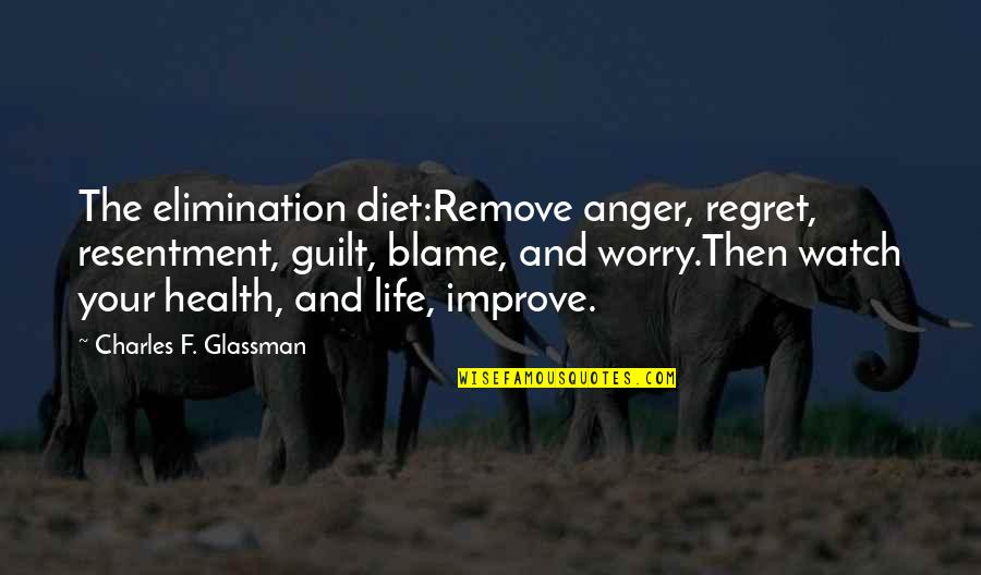 Diet And Health Quotes By Charles F. Glassman: The elimination diet:Remove anger, regret, resentment, guilt, blame,