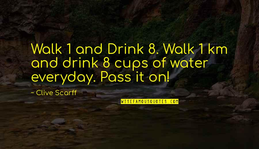 Diet And Health Quotes By Clive Scarff: Walk 1 and Drink 8. Walk 1 km
