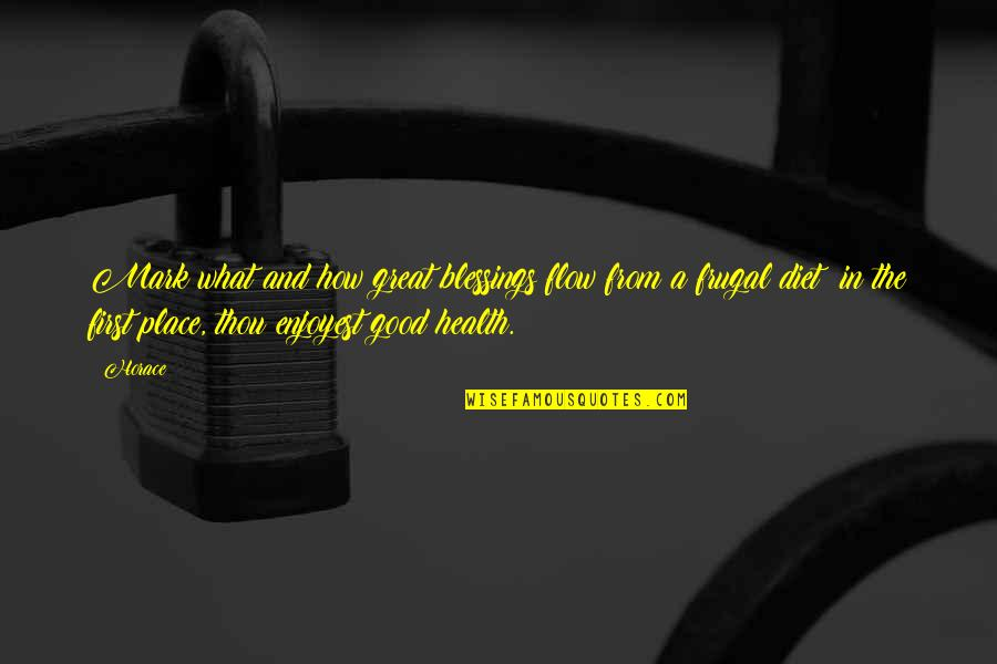 Diet And Health Quotes By Horace: Mark what and how great blessings flow from