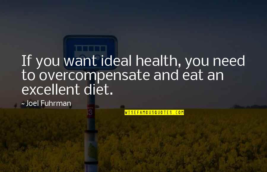 Diet And Health Quotes By Joel Fuhrman: If you want ideal health, you need to