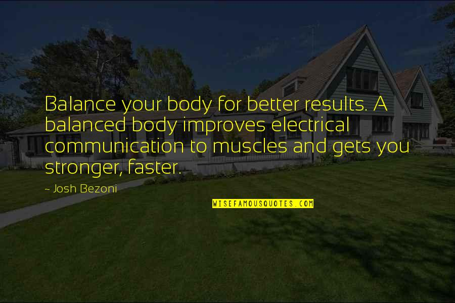 Diet And Health Quotes By Josh Bezoni: Balance your body for better results. A balanced