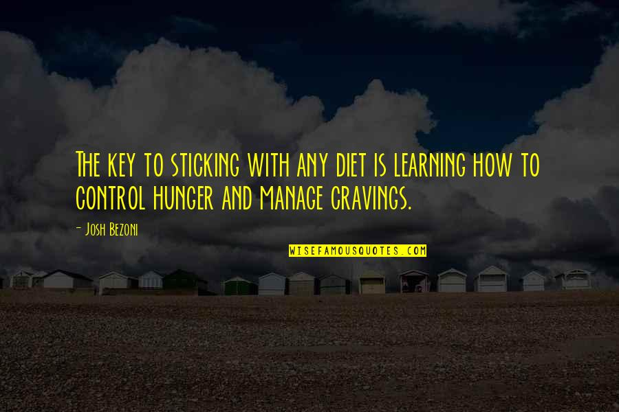 Diet And Health Quotes By Josh Bezoni: The key to sticking with any diet is