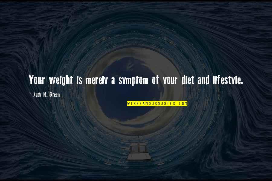 Diet And Health Quotes By Judy N. Green: Your weight is merely a symptom of your