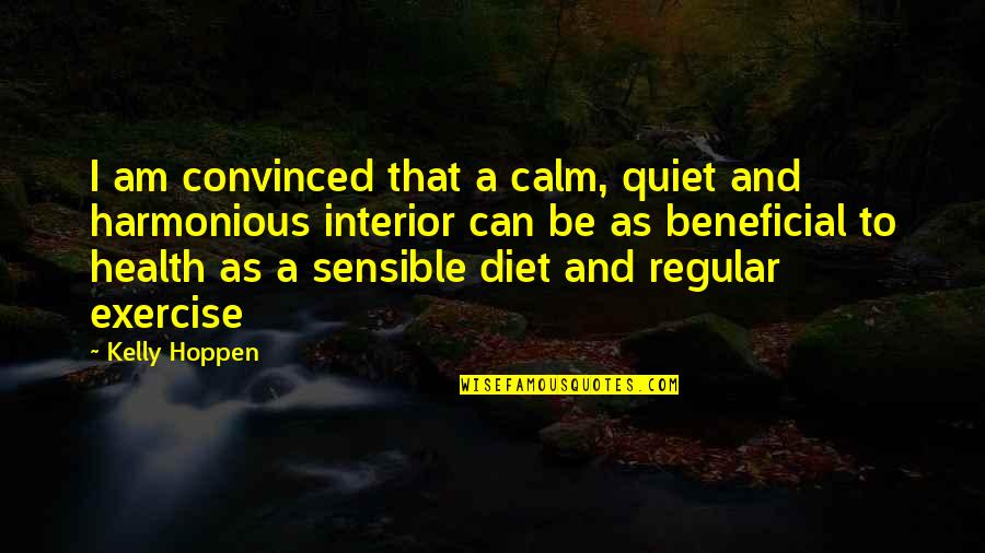 Diet And Health Quotes By Kelly Hoppen: I am convinced that a calm, quiet and