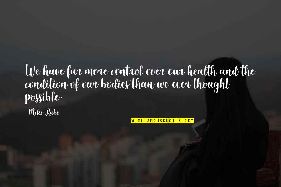 Diet And Health Quotes By Mike Rabe: We have far more control over our health