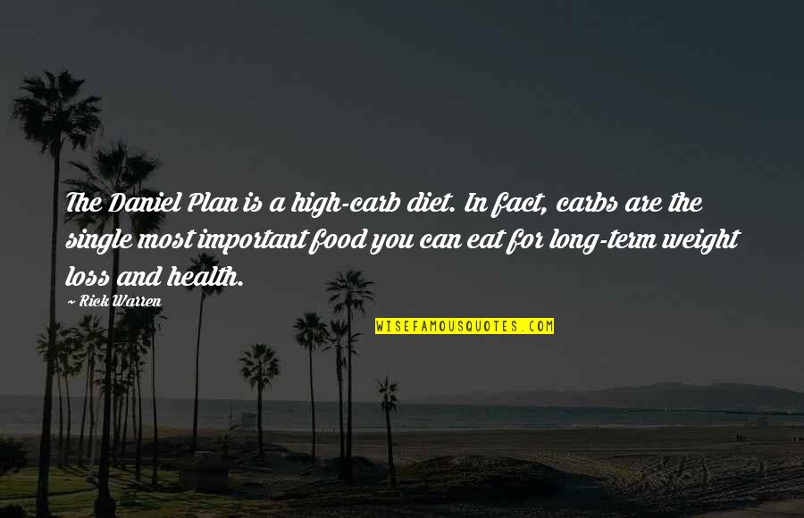 Diet And Health Quotes By Rick Warren: The Daniel Plan is a high-carb diet. In