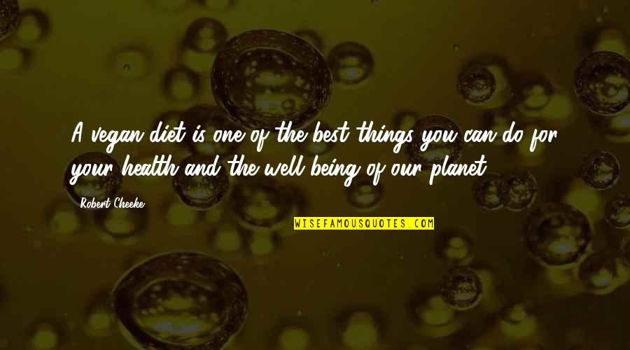 Diet And Health Quotes By Robert Cheeke: A vegan diet is one of the best