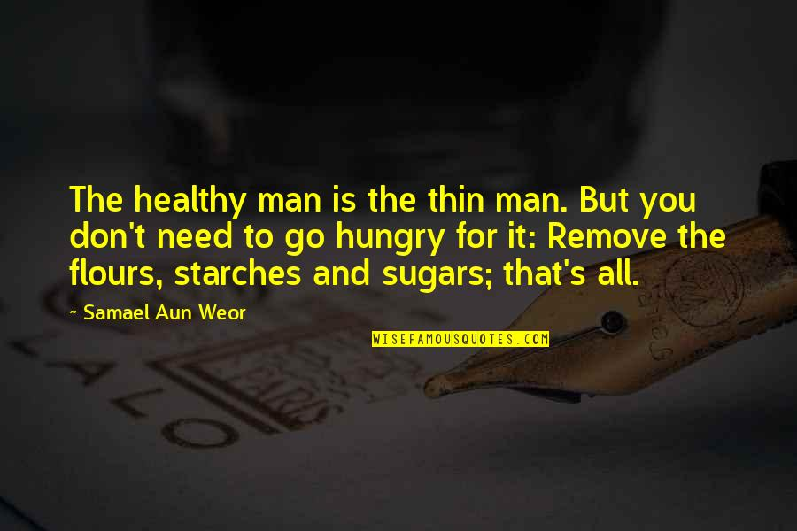 Diet And Health Quotes By Samael Aun Weor: The healthy man is the thin man. But