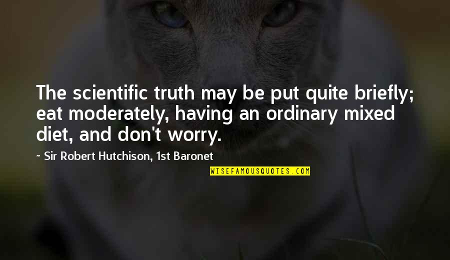 Diet And Health Quotes By Sir Robert Hutchison, 1st Baronet: The scientific truth may be put quite briefly;
