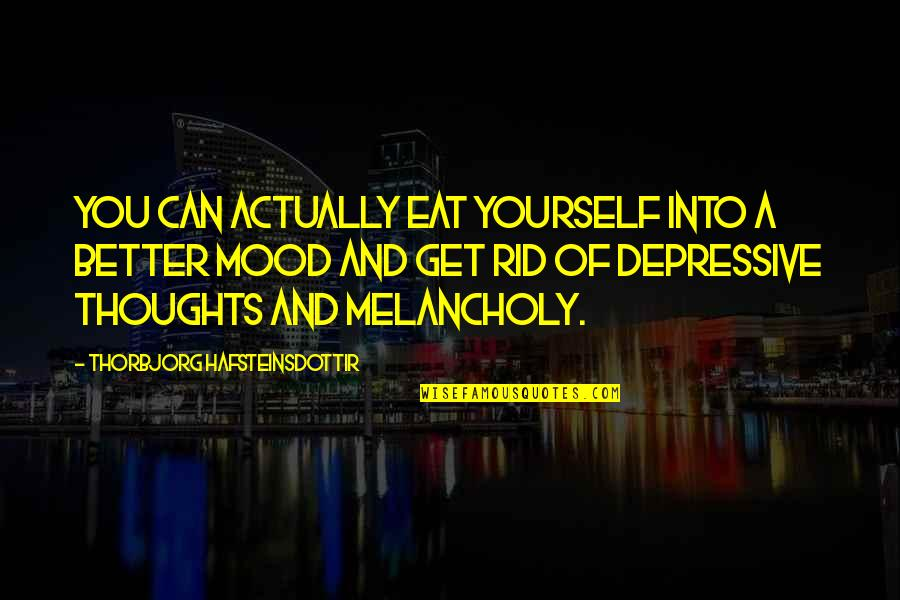 Diet And Health Quotes By Thorbjorg Hafsteinsdottir: You can actually eat yourself into a better
