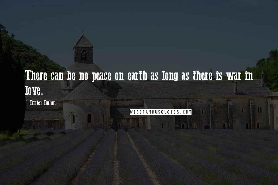 Dieter Duhm quotes: There can be no peace on earth as long as there is war in love.