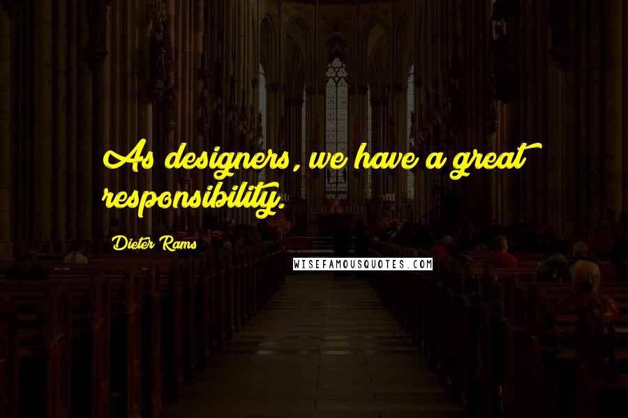 Dieter Rams quotes: As designers, we have a great responsibility.
