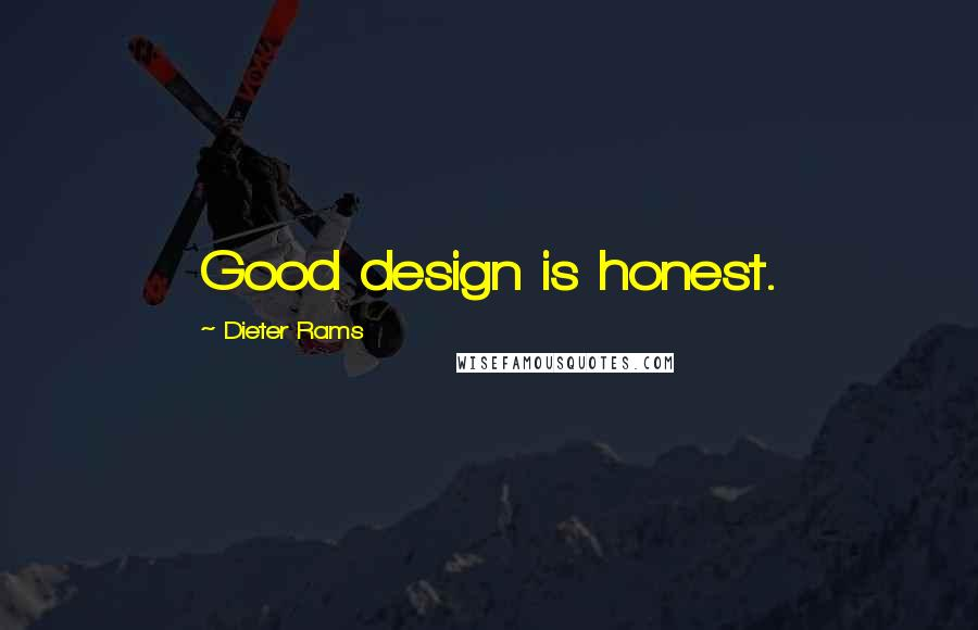 Dieter Rams quotes: Good design is honest.