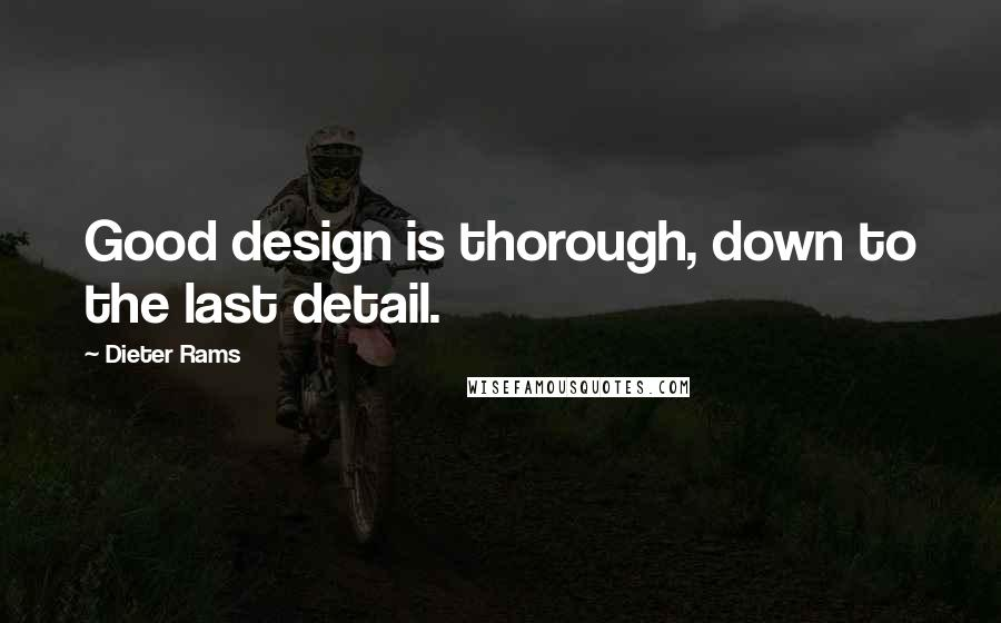 Dieter Rams quotes: Good design is thorough, down to the last detail.