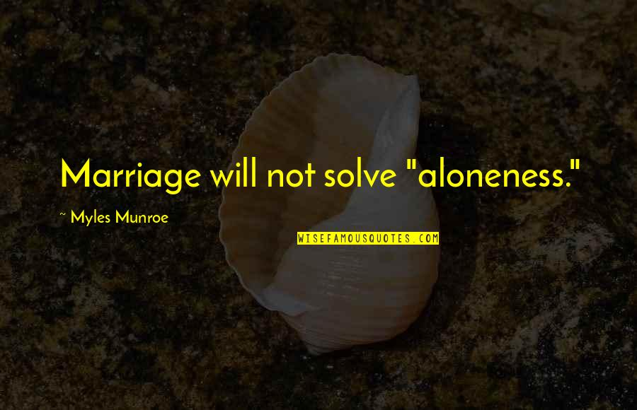"""Difference Between House And Home Quotes By Myles Munroe: Marriage will not solve """"aloneness."""""""