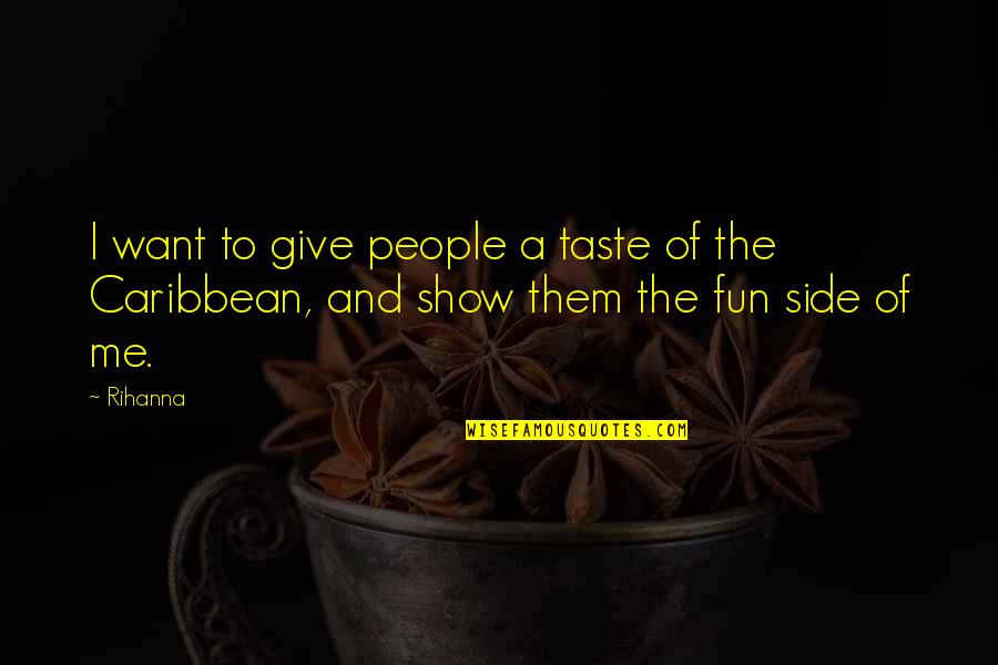 Difference Between House And Home Quotes By Rihanna: I want to give people a taste of