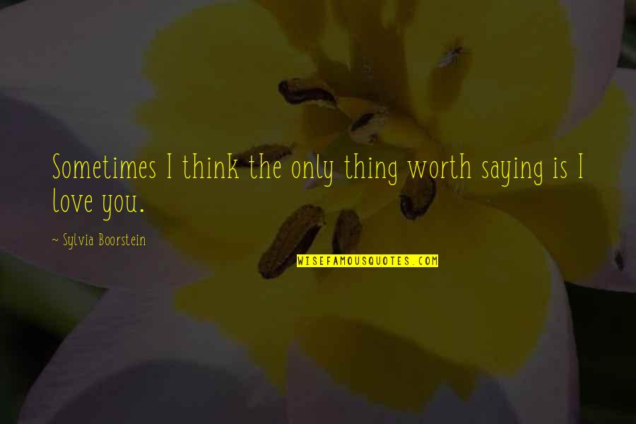 Difference Between House And Home Quotes By Sylvia Boorstein: Sometimes I think the only thing worth saying