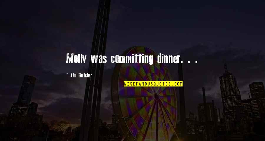 Difference Between Motto And Quotes By Jim Butcher: Molly was committing dinner. . .