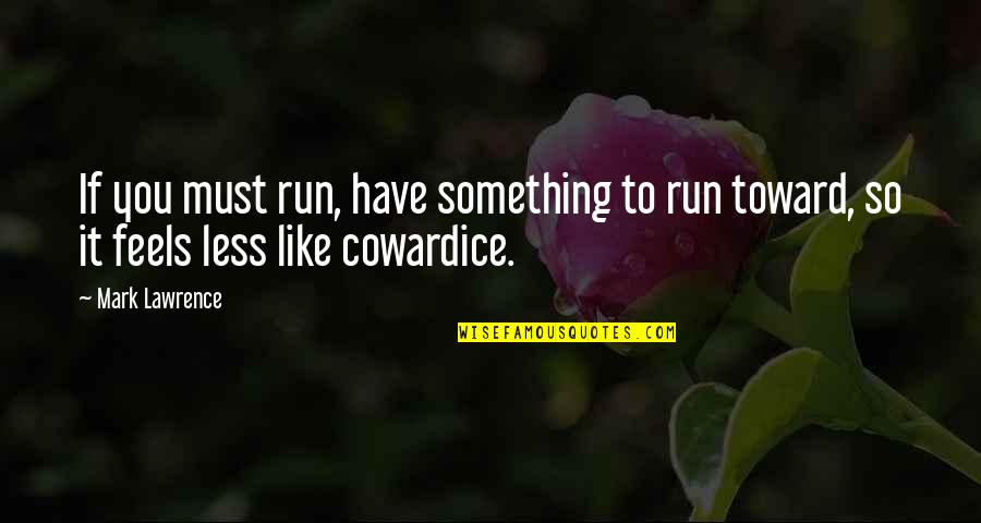 Difference Between Motto And Quotes By Mark Lawrence: If you must run, have something to run