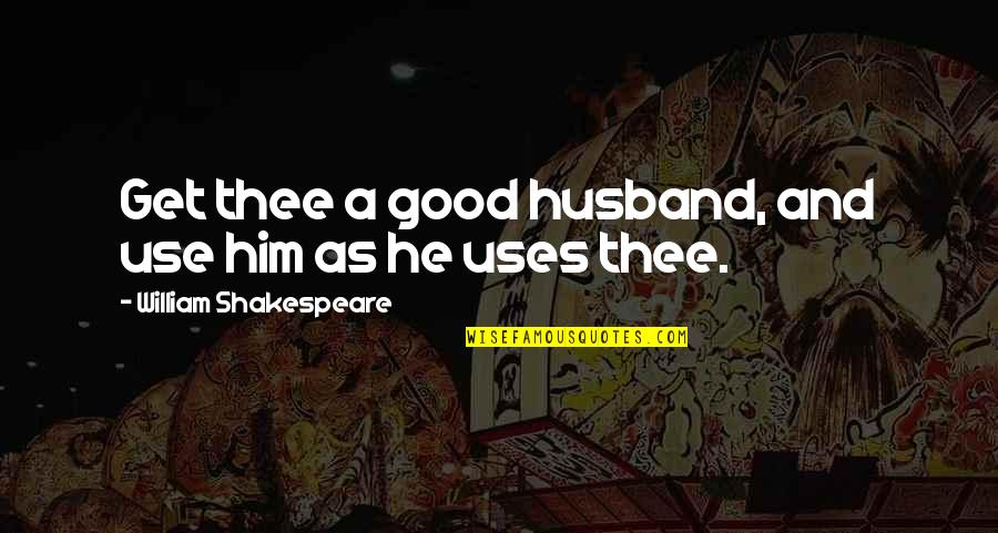 Difference Between Motto And Quotes By William Shakespeare: Get thee a good husband, and use him