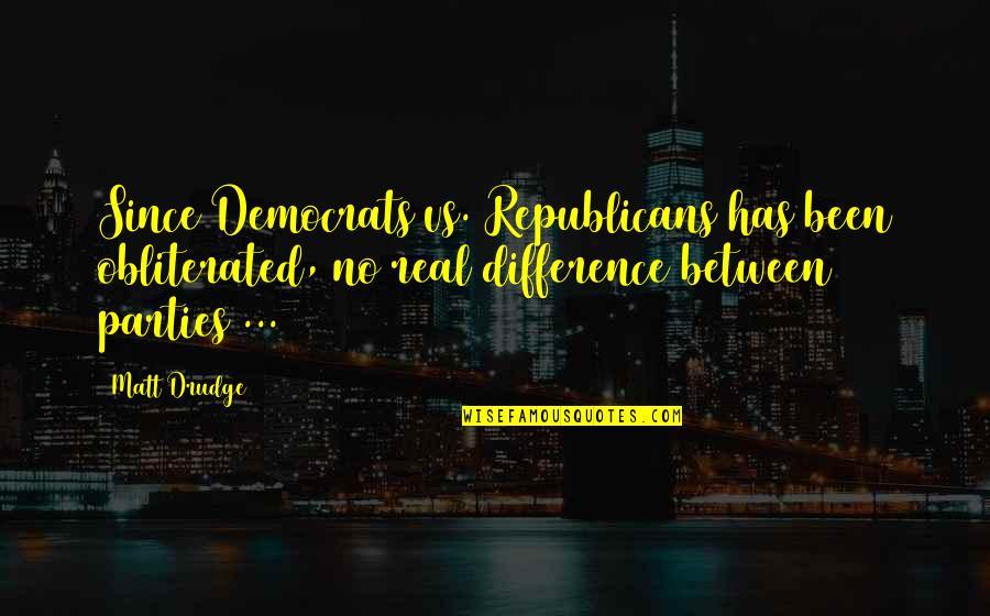 Differences Between Republicans And Democrats Quotes By Matt Drudge: Since Democrats vs. Republicans has been obliterated, no