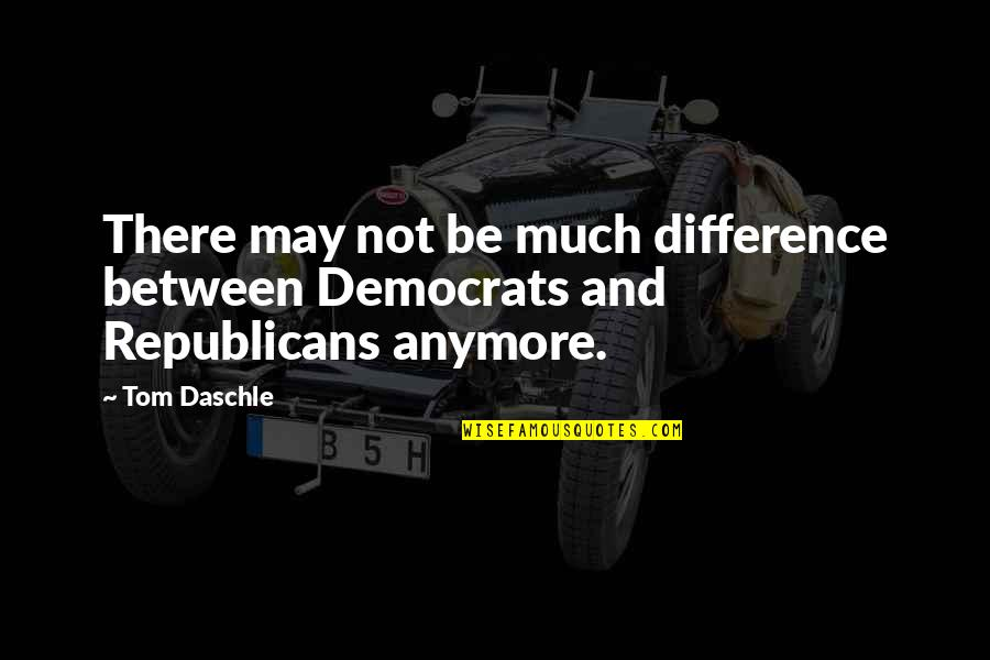 Differences Between Republicans And Democrats Quotes By Tom Daschle: There may not be much difference between Democrats