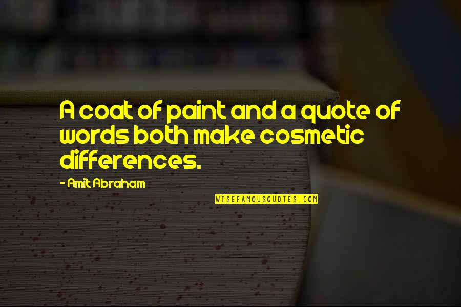 Differences Quotes And Quotes By Amit Abraham: A coat of paint and a quote of