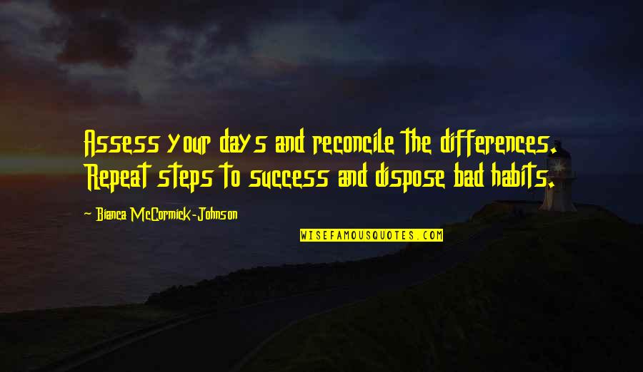 Differences Quotes And Quotes By Bianca McCormick-Johnson: Assess your days and reconcile the differences. Repeat