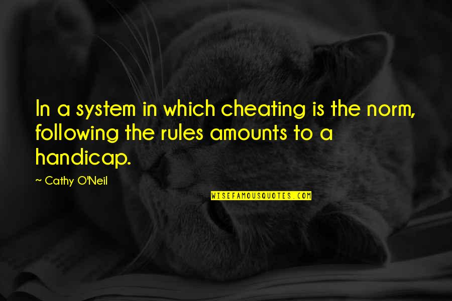 Differences Quotes And Quotes By Cathy O'Neil: In a system in which cheating is the