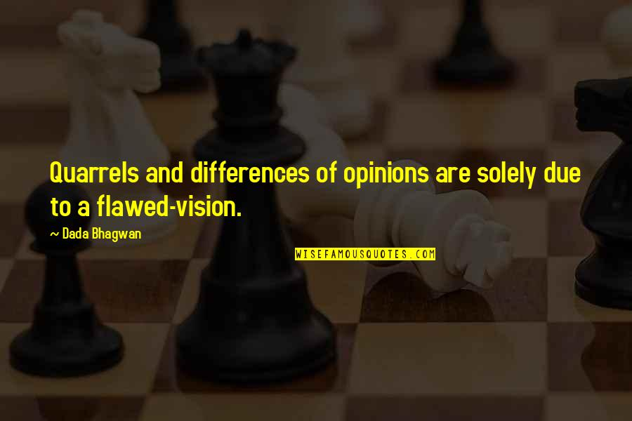 Differences Quotes And Quotes By Dada Bhagwan: Quarrels and differences of opinions are solely due