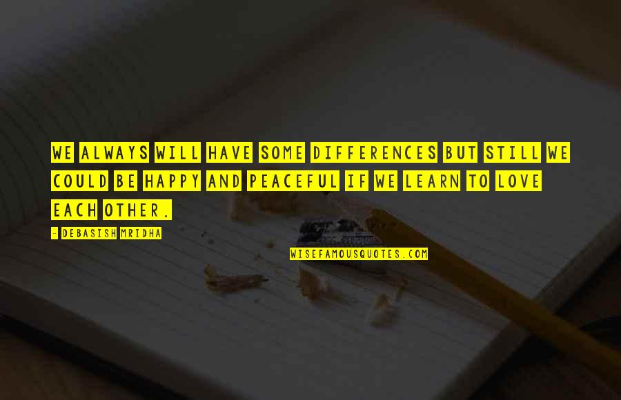 Differences Quotes And Quotes By Debasish Mridha: We always will have some differences but still