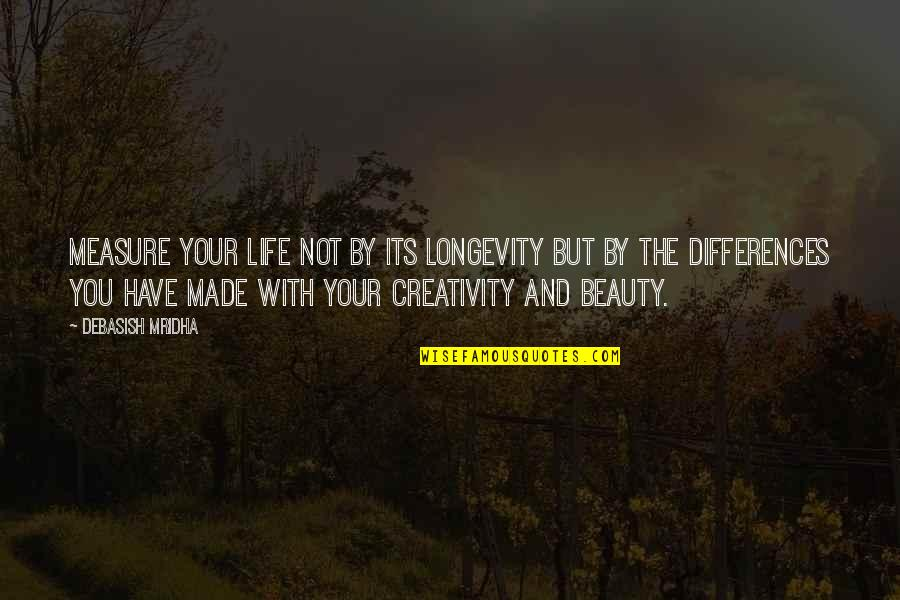 Differences Quotes And Quotes By Debasish Mridha: Measure your life not by its longevity but