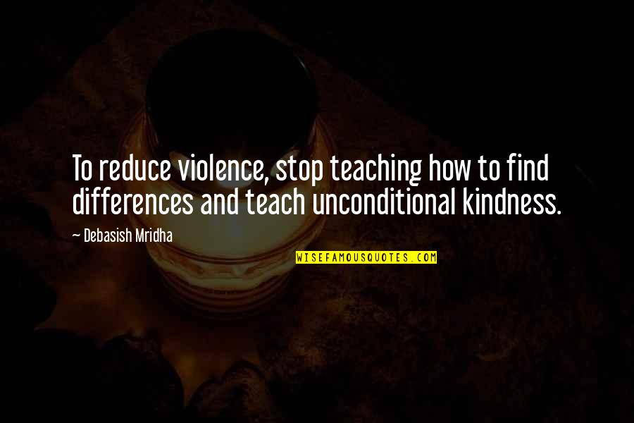 Differences Quotes And Quotes By Debasish Mridha: To reduce violence, stop teaching how to find