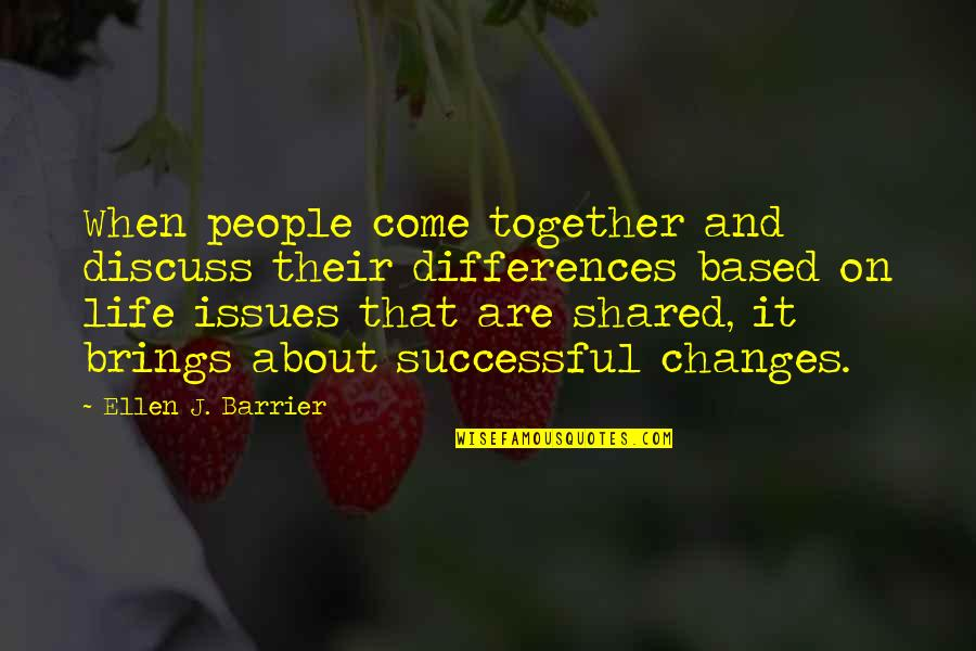 Differences Quotes And Quotes By Ellen J. Barrier: When people come together and discuss their differences