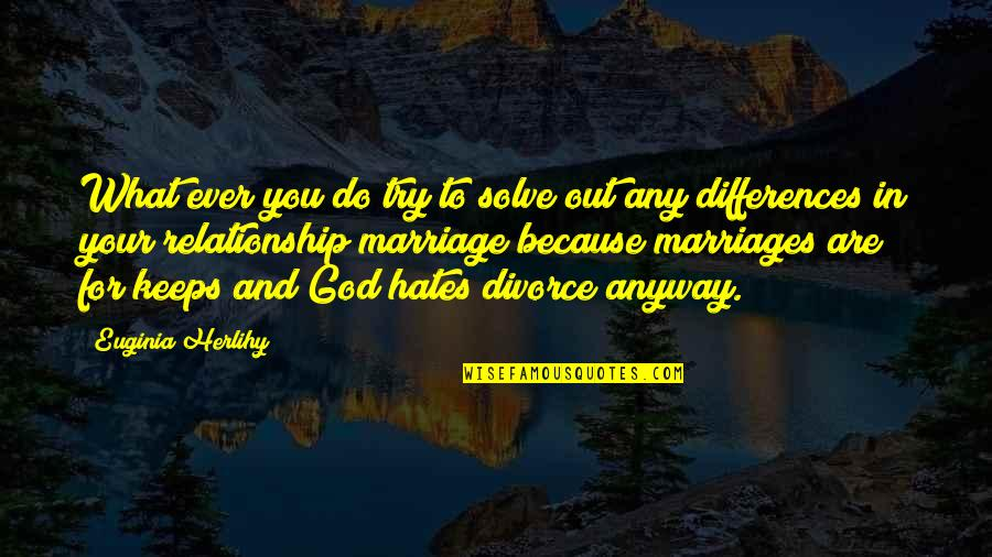 Differences Quotes And Quotes By Euginia Herlihy: What ever you do try to solve out
