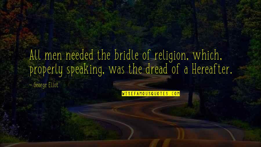 Differences Quotes And Quotes By George Eliot: All men needed the bridle of religion, which,