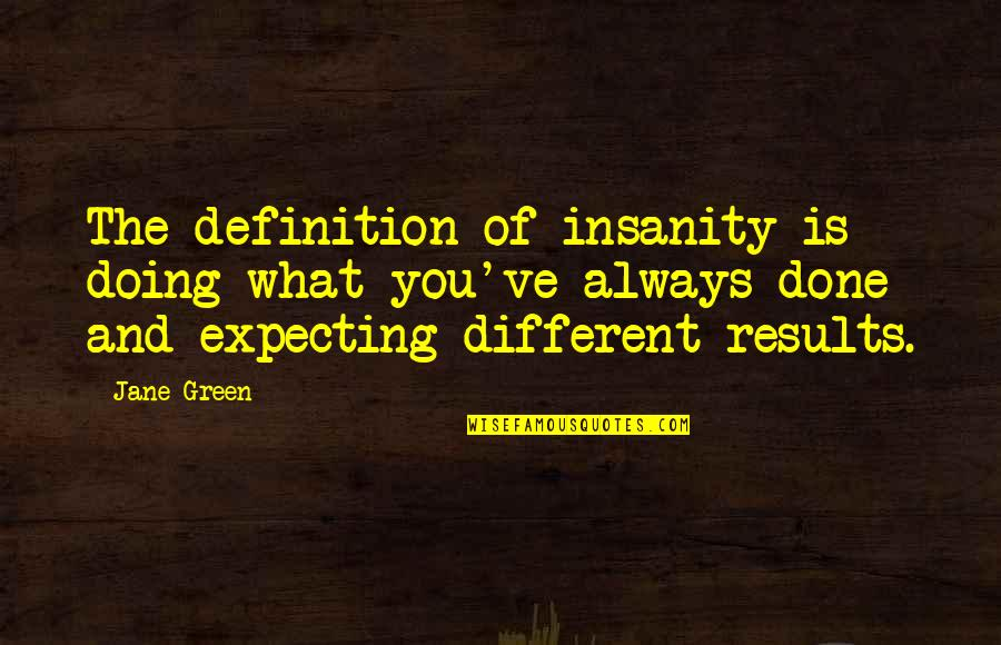 Differences Quotes And Quotes By Jane Green: The definition of insanity is doing what you've