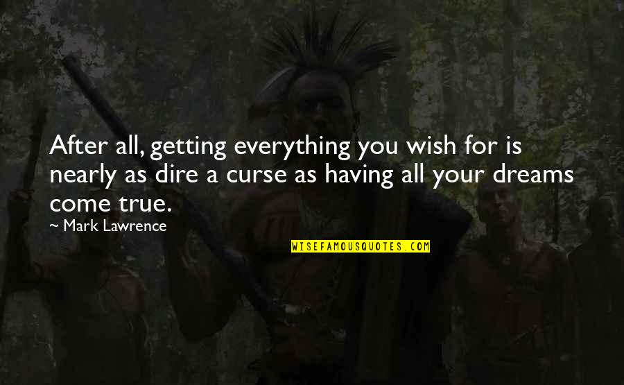 Differences Quotes And Quotes By Mark Lawrence: After all, getting everything you wish for is