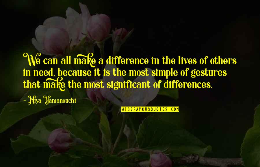 Differences Quotes And Quotes By Miya Yamanouchi: We can all make a difference in the