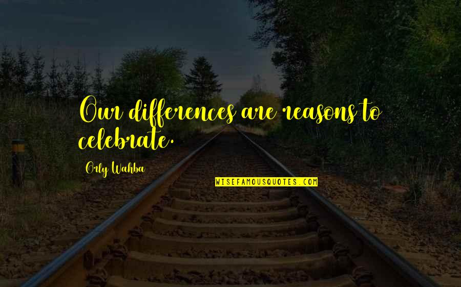 Differences Quotes And Quotes By Orly Wahba: Our differences are reasons to celebrate.
