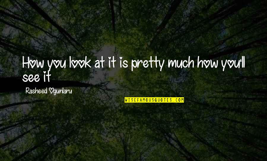 Differences Quotes And Quotes By Rasheed Ogunlaru: How you look at it is pretty much