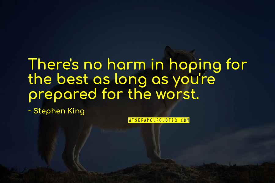 Differences Quotes And Quotes By Stephen King: There's no harm in hoping for the best