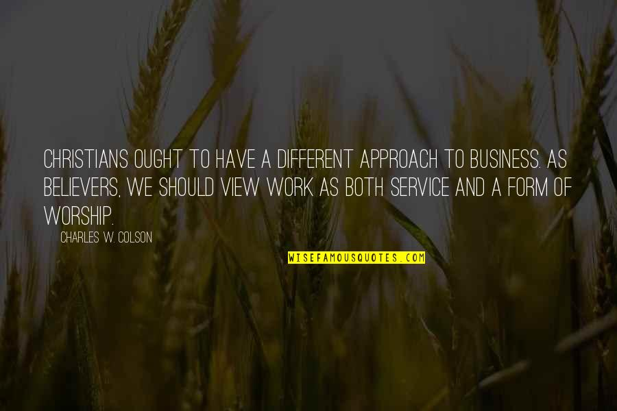 Different Approach Quotes By Charles W. Colson: Christians ought to have a different approach to