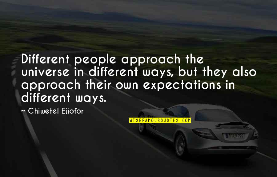 Different Approach Quotes By Chiwetel Ejiofor: Different people approach the universe in different ways,