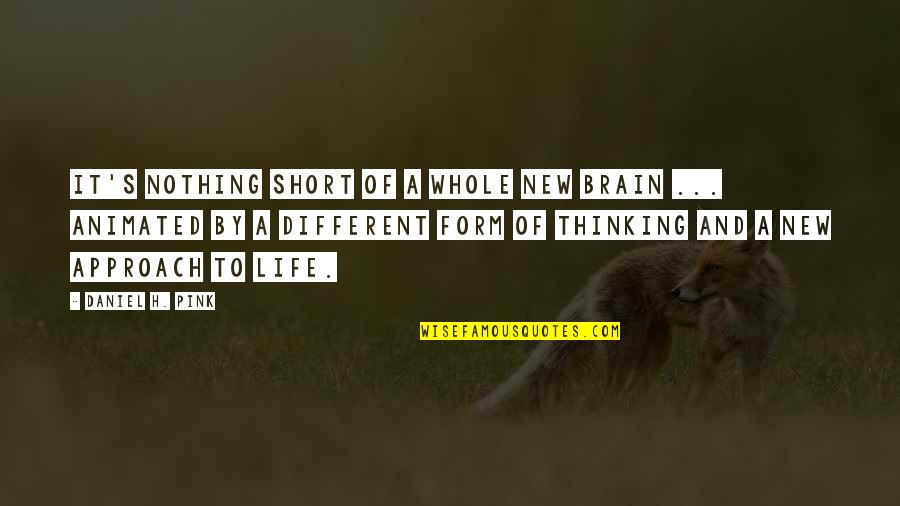 Different Approach Quotes By Daniel H. Pink: It's nothing short of a whole new brain