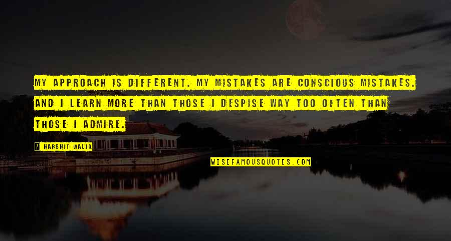 Different Approach Quotes By Harshit Walia: My approach is different. My mistakes are conscious