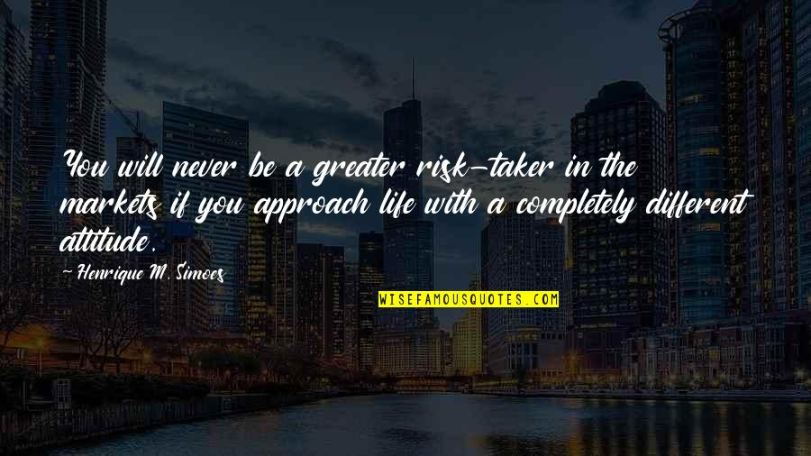 Different Approach Quotes By Henrique M. Simoes: You will never be a greater risk-taker in